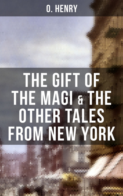 O. Henry THE GIFT OF THE MAGI & THE OTHER TALES FROM NEW YORK недорого