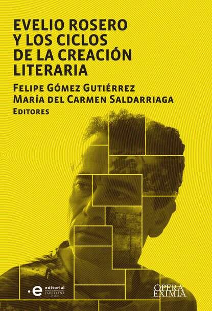 Maria del Carmen Saldarriaga Evelio Rosero y los ciclos de la creación literaria josiah osgood roma la creación del estado mundo