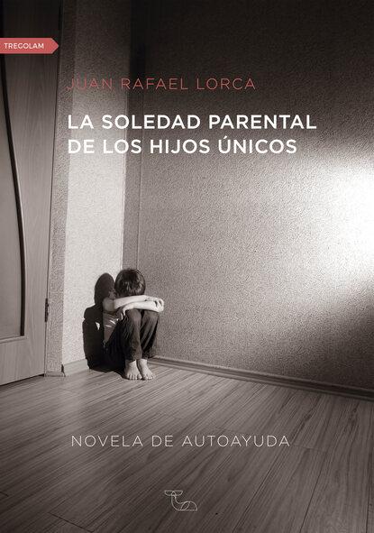 Juan Rafael Lorca La soledad parental de los hijos únicos rafael trujillo navas los mosaicos ocultos