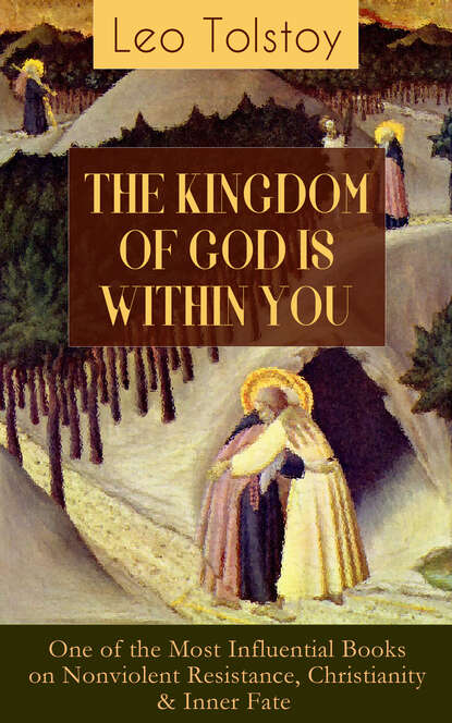 Leo Tolstoy THE KINGDOM OF GOD IS WITHIN YOU (One of the Most Influential Books on Nonviolent Resistance, Christianity & Inner Fate) leo tolstoy the kingdom of god is within you