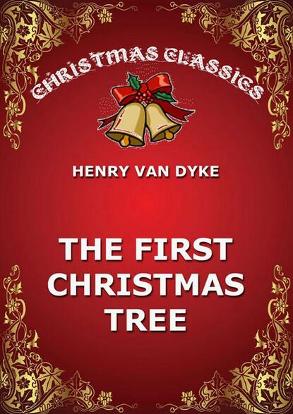 Henry Van Dyke The First Christmas Tree henry van dyke the poetry of tennyson