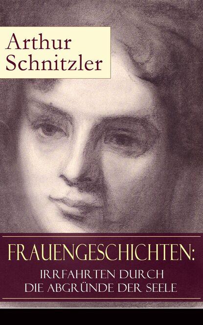 Артур Шницлер Frauengeschichten: Irrfahrten durch die Abgründe der Seele hanna fischer die kraft der seele