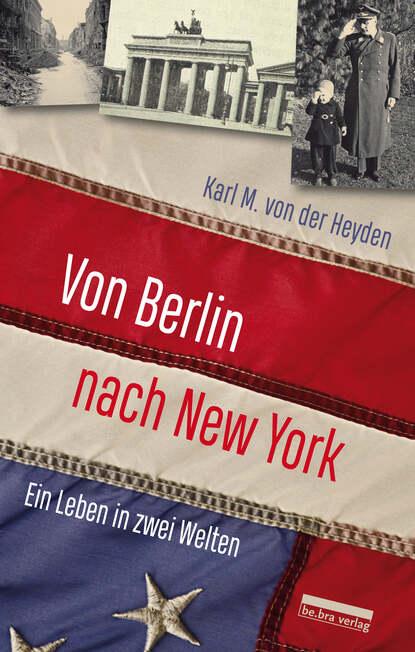 Karl M. von der Heyden Von Berlin nach New York karl von holtei ein trauerspiel in berlin