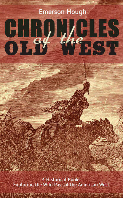 Emerson Hough The Chronicles of the Old West - 4 Historical Books Exploring the Wild Past of the American West недорого