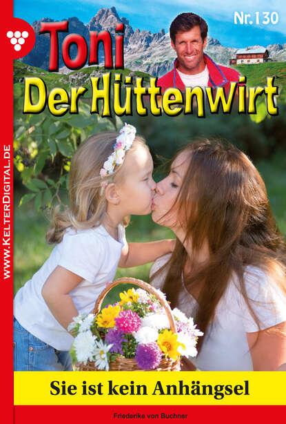 Friederike von Buchner Toni der Hüttenwirt 130 – Heimatroman friederike von buchner toni der hüttenwirt 209 – heimatroman