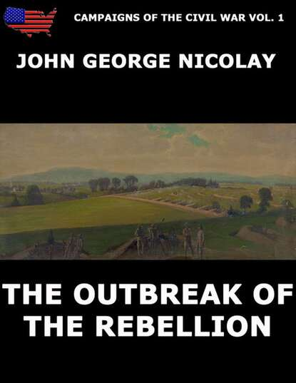 John G. Nicolay Campaigns Of The Civil War Vol. 1 - The Outbreak Of Rebellion john wade the letters of junius vol 1