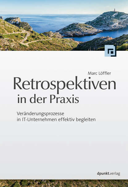 Marc Löffler Retrospektiven in der Praxis marc löffler retrospektiven in der praxis