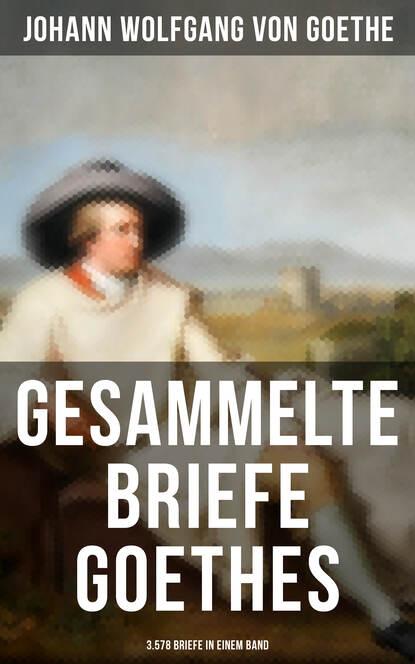 Иоганн Вольфганг фон Гёте Gesammelte Briefe Goethes (3.578 Briefe in einem Band) иоганн вольфганг фон гёте briefe 1828 1829