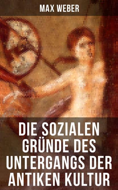 ide informationen zur deutschdidaktik kultur des performativen Max Weber Die sozialen Gründe des Untergangs der antiken Kultur