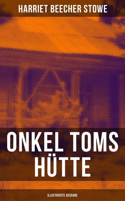 Гарриет Бичер-Стоу Onkel Toms Hütte (Illustrierte Ausgabe) гарриет бичер стоу onkel toms hütte