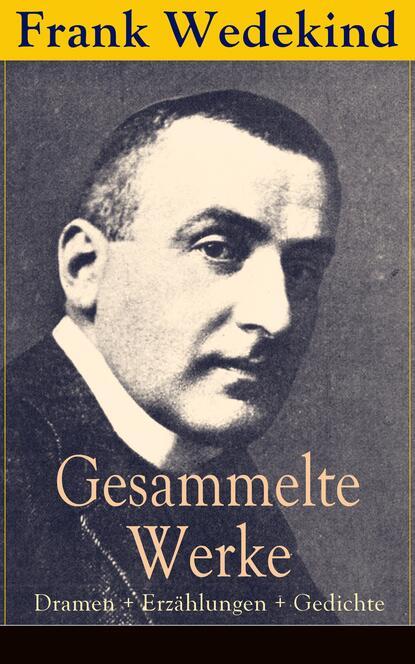 Франк Ведекинд Gesammelte Werke: Dramen + Erzählungen + Gedichte betty paoli gesammelte gedichte
