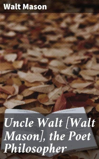 Фото - Walt Mason Uncle Walt [Walt Mason], the Poet Philosopher the unofficial guide® to walt disney
