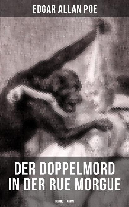 Эдгар Аллан По Der Doppelmord in der Rue Morgue: Horror-Krimi эдгар аллан по the murders in the rue morgue