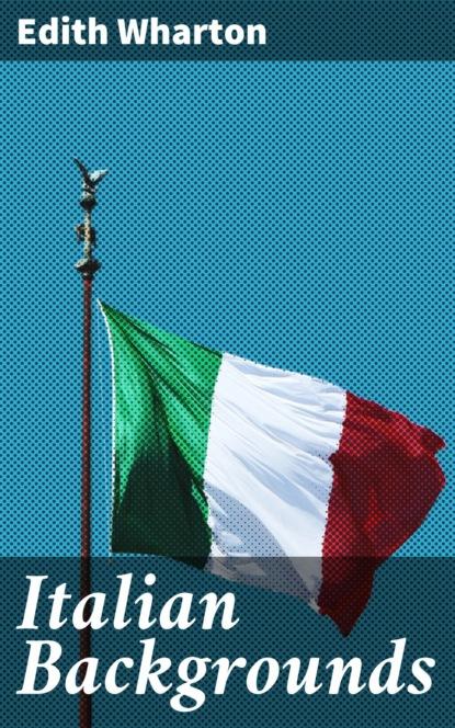 Edith Wharton Italian Backgrounds wharton anne hollingsworth italian days and ways