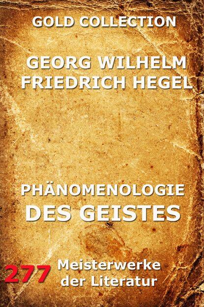 Georg Wilhelm Hegel Phänomenologie des Geistes georg wilhelm friedrich hegel the collected works of georg wilhelm friedrich hegel