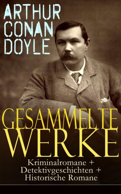 Артур Конан Дойл Gesammelte Werke: Kriminalromane + Detektivgeschichten + Historische Romane недорого