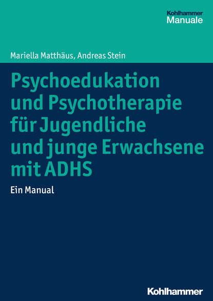 Mariella Matthäus Psychoedukation und Psychotherapie für Jugendliche und junge Erwachsene mit ADHS maria teresa diez grieser psychodynamische psychotherapie mit jugendlichen