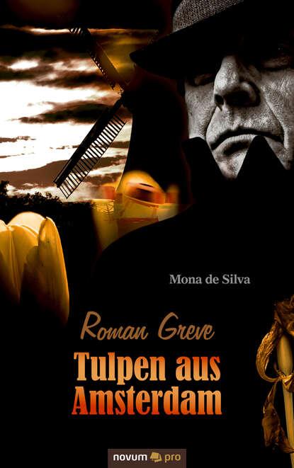 Mona de Silva Roman Greve - Tulpen aus Amsterdam mona de silva roman greve tulpen aus amsterdam