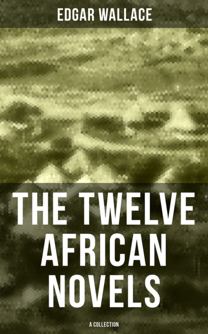 Edgar Wallace The Twelve African Novels (A Collection) недорого