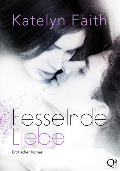Фото - Katelyn Faith Fesselnde Liebe - Teil 1 megan parker time of lust band 1 teil 1 gefährliche liebe roman