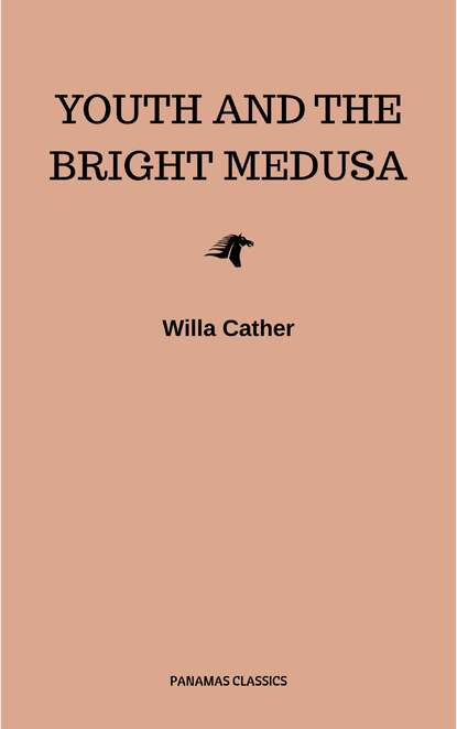Уилла Кэсер Youth and the Bright Medusa уилла кэсер o pioneers unabridged