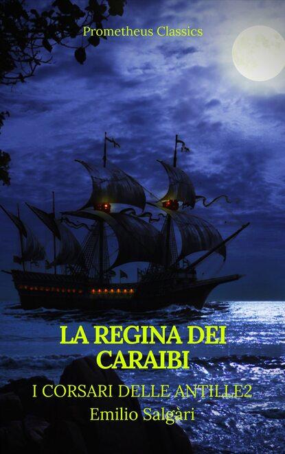 Emilio Salgari La regina dei Caraibi (I corsari delle Antille #2)(Prometheus Classics)(Indice attivo) emilio salgari la reina de los caribes