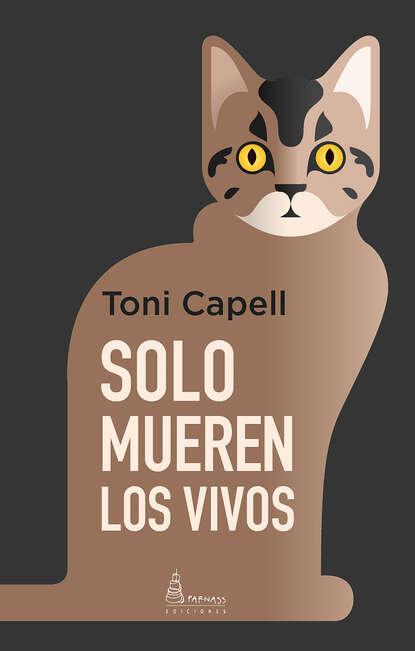 Toni Capell Solo mueren los vivos cuando estabamos vivos