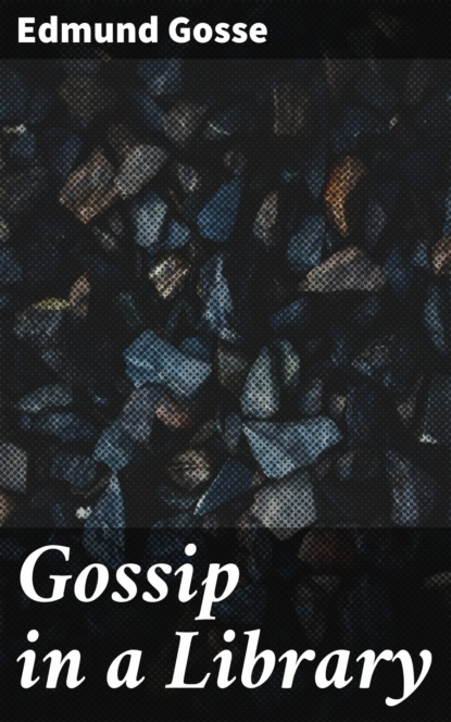 Edmund Gosse Gossip in a Library недорого