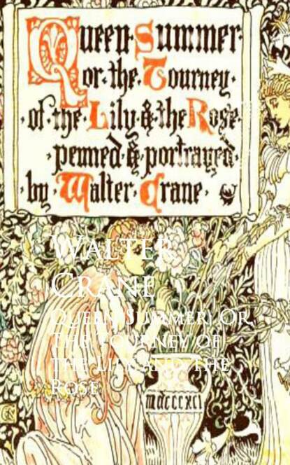 цена на Walter Crane Queen Summer; Or, The Tourney of the Lily and the Rose