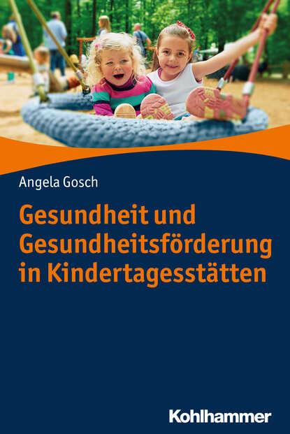 Angela Gosch Gesundheit und Gesundheitsförderung in Kindertagesstätten johannes friedrich mattes bewusstseinskultur und gesundheit