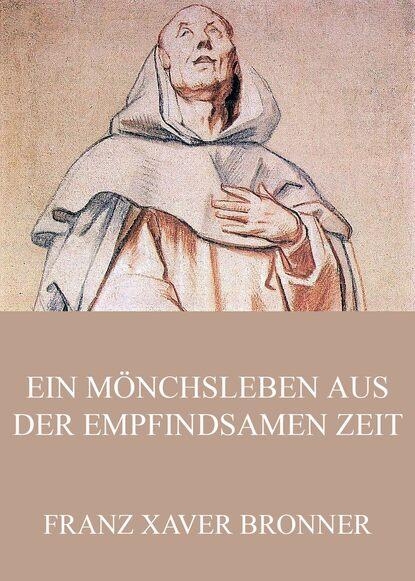 Фото - Franz Xaver Bronner Ein Mönchsleben aus der empfindsamen Zeit franz xaver bronner fischergedichte und erzahlungen