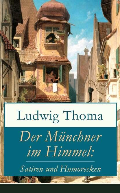Фото - Ludwig Thoma Der Münchner im Himmel: Satiren und Humoresken ludwig thoma der wittiber ein bauernroman