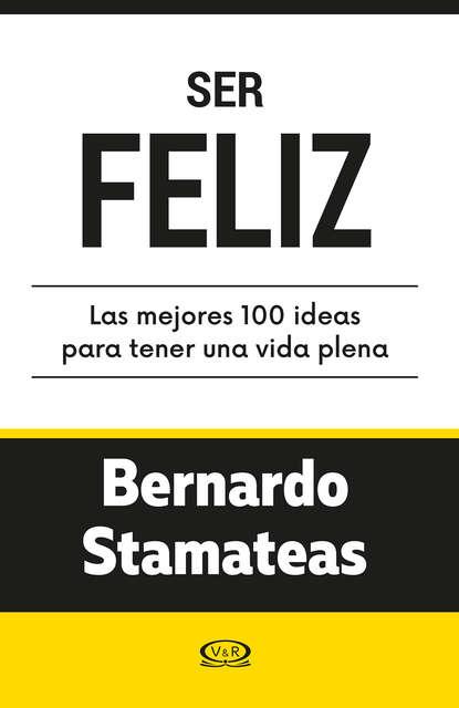 Фото - Bernardo Stamateas Ser feliz. Las mejores 100 ideas para tener una vida plena alejandra stamateas mis hijos me vuelven loca