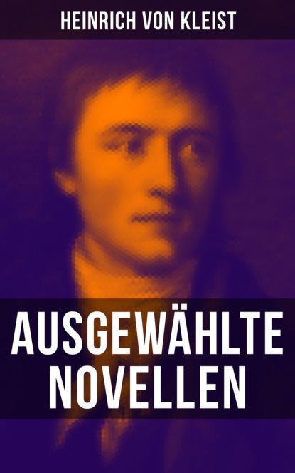 Фото - Heinrich von Kleist Heinrich von Kleist: Ausgewählte Novellen heinrich zankl trotzdem genial