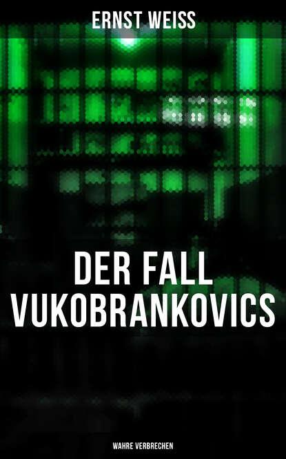 Ernst Weiß DER FALL VUKOBRANKOVICS: Wahre Verbrechen недорого