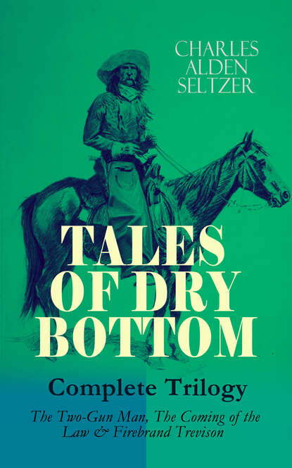 Charles Alden Seltzer TALES OF DRY BOTTOM – Complete Trilogy: The Two-Gun Man, The Coming of the Law & Firebrand Trevison) keary charles francis the two lancrofts