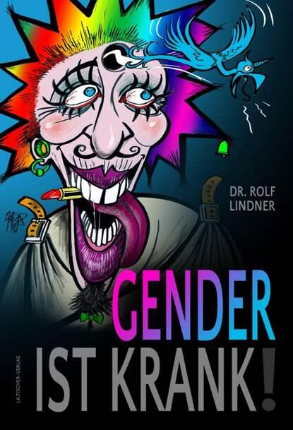 Dr. Rolf Lindner Gender ist krank! thea lindner das was zahlt