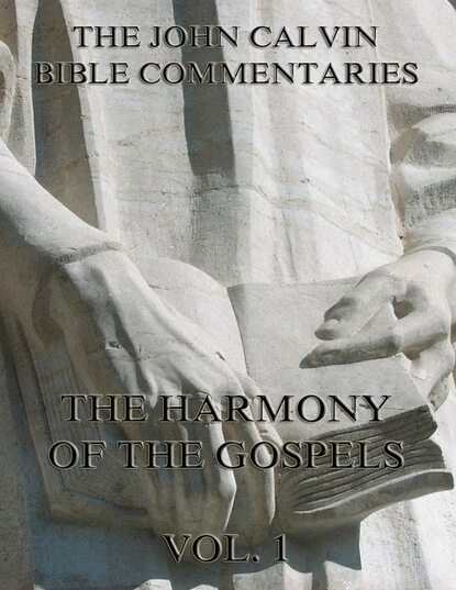 Фото - John Calvin John Calvin's Commentaries On The Harmony Of The Gospels Vol. 1 john calvin john calvin s commentaries on the harmony of the law vol 2