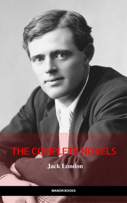 Джек Лондон Jack London: The Complete Novels (Manor Books) (The Greatest Writers of All Time) чарльз диккенс charles dickens the complete christmas books and stories the greatest writers of all time