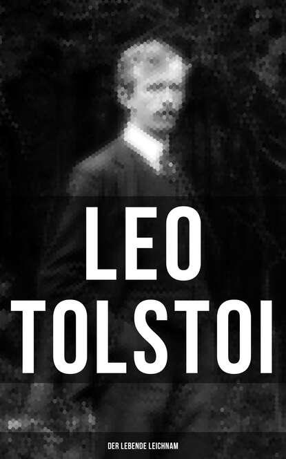 leo tolstoi briefe einblick in die gedanken tolstois Leo Tolstoi Tolstoi: Der lebende Leichnam