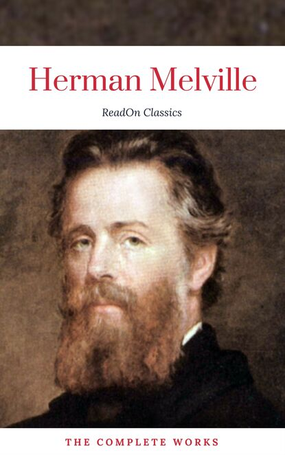 Herman Melville: The Complete works (ReadOn Classics)