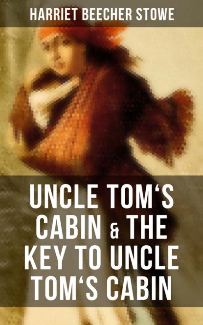 Гарриет Бичер-Стоу Uncle Tom's Cabin & The Key to Uncle Tom's Cabin недорого