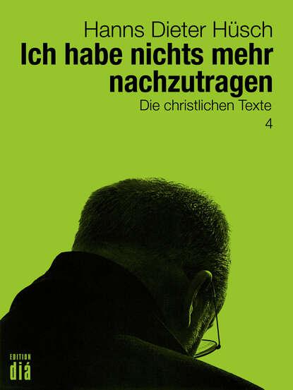 Фото - Hanns Dieter Hüsch Ich habe nichts mehr nachzutragen hanns dieter husch hanns dieter hüsch ein lesebuch