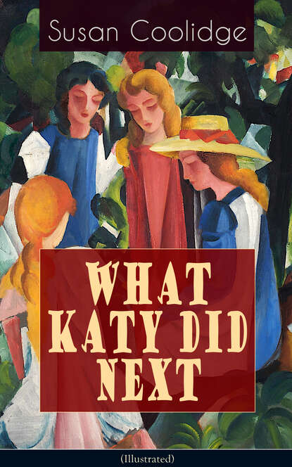 Фото - Susan Coolidge WHAT KATY DID NEXT (Illustrated) susan coolidge the collected works of susan coolidge 7 novels 35 short stories essays