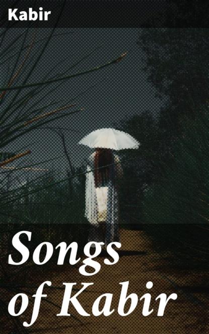 Kabir Songs of Kabir kabir songs of kabir