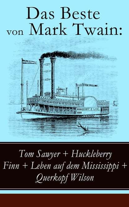 Марк Твен Das Beste von Mark Twain: Tom Sawyer + Huckleberry Finn + Leben auf dem Mississippi + Querkopf Wilson mark twain huckleberry finn