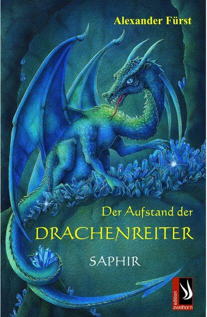 Alexander Fürst Der Aufstand der Drachenreiter - Saphir alexander fürst der aufstand der drachenreiter saphir
