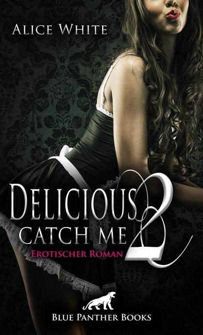 Фото - Alice White Delicious 2 - Catch me | Erotischer Roman svenja mund zwei schwestern und ein harter mann erotischer roman