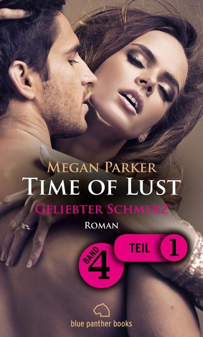 Фото - Megan Parker Time of Lust   Band 4   Teil 1   Geliebter Schmerz   Roman megan parker time of lust band 1 teil 1 gefährliche liebe roman