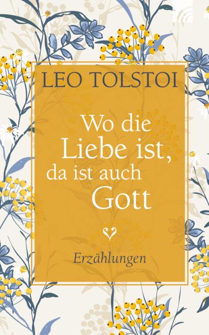 Фото - Leo Tolstoi Wo die Liebe ist, da ist auch Gott hanns sauter handeln weil gott uns sendet